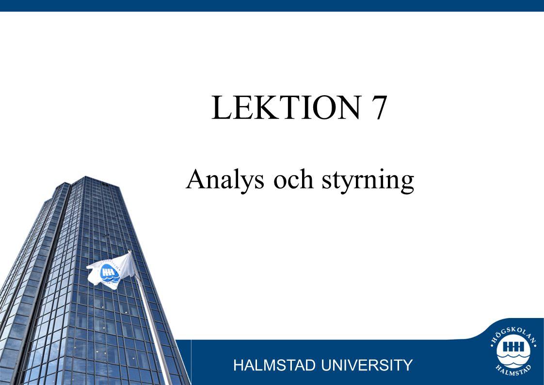 HALMSTAD UNIVERSITY LEKTION 7 Analys och styrning
