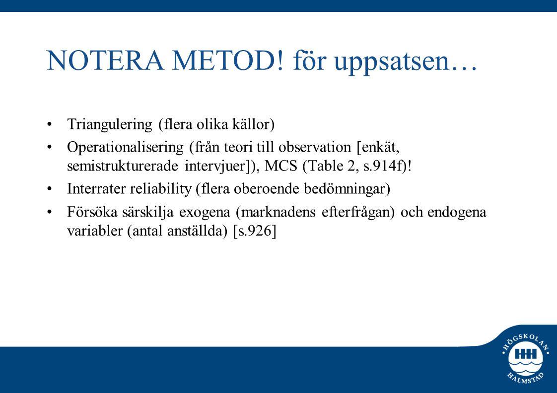 NOTERA METOD! för uppsatsen… •Triangulering (flera olika källor) •Operationalisering (från teori till observation [enkät, semistrukturerade intervjuer