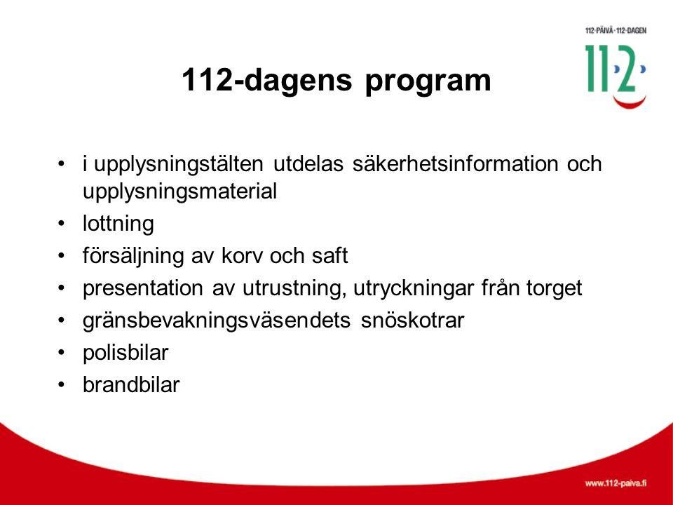 112-dagens program •i upplysningstälten utdelas säkerhetsinformation och upplysningsmaterial •lottning •försäljning av korv och saft •presentation av