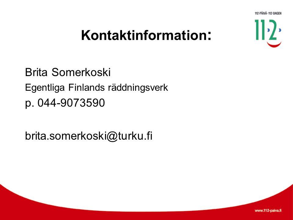Kontaktinformation : Brita Somerkoski Egentliga Finlands räddningsverk p. 044-9073590 brita.somerkoski@turku.fi