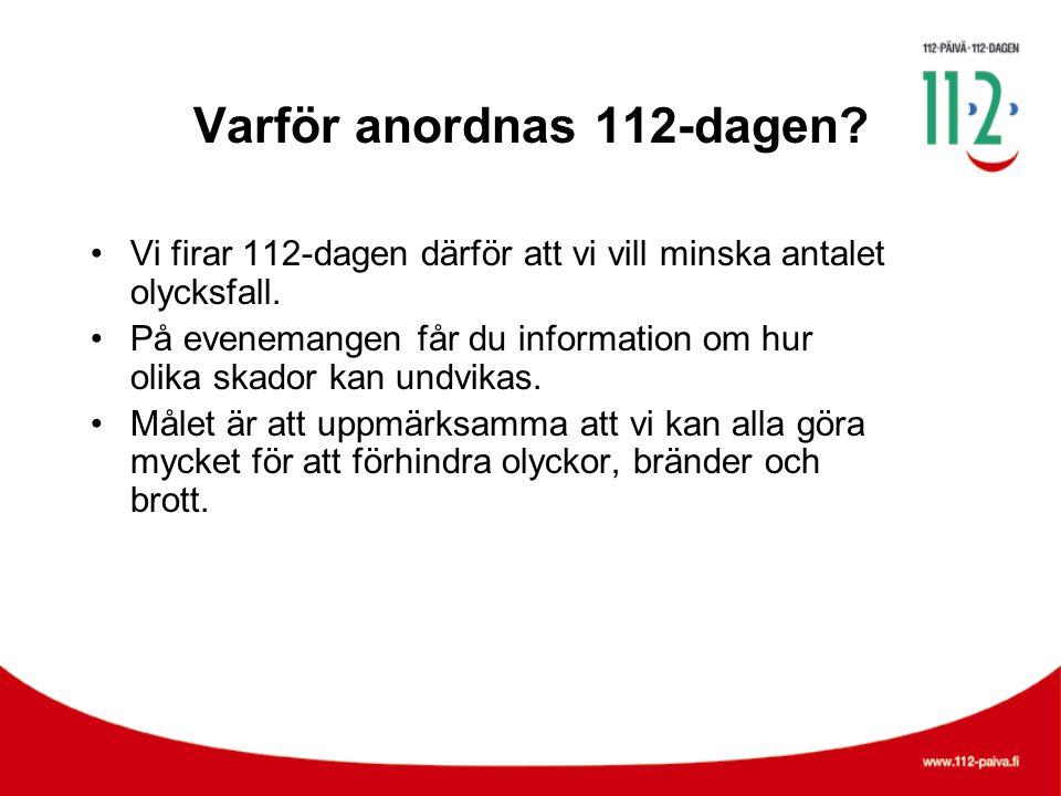 Varför anordnas 112-dagen? •Vi firar 112-dagen därför att vi vill minska antalet olycksfall. •På evenemangen får du information om hur olika skador ka