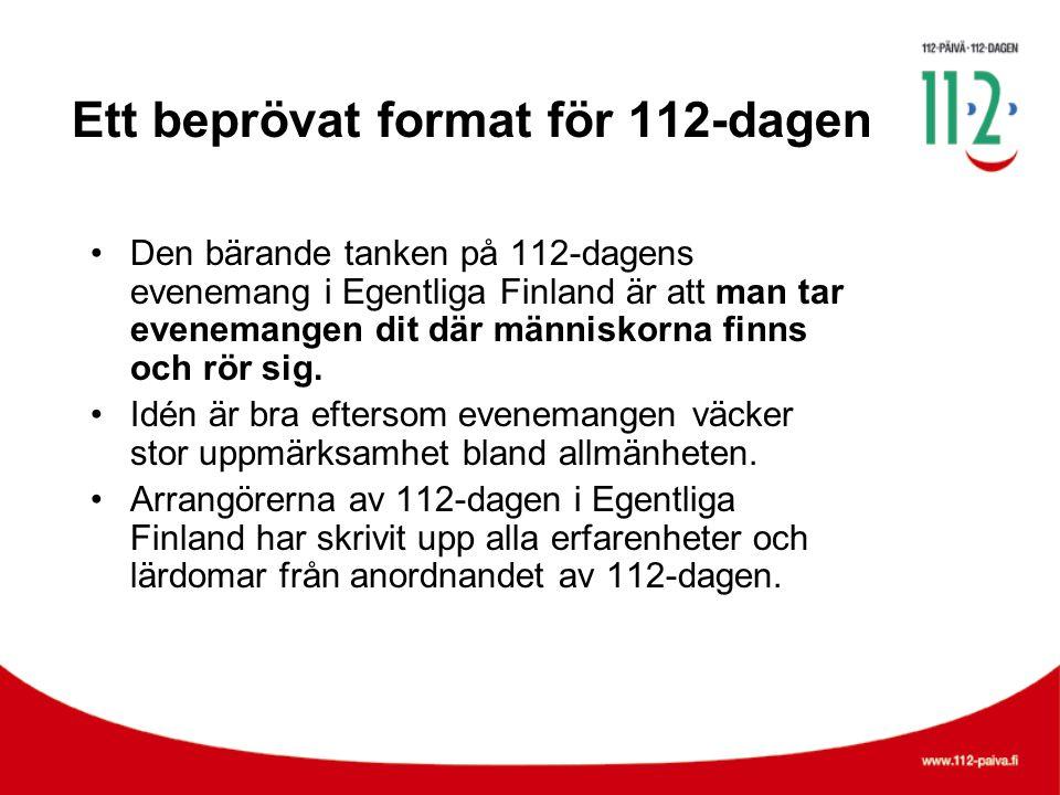 Ett beprövat format för 112-dagen •Den bärande tanken på 112-dagens evenemang i Egentliga Finland är att man tar evenemangen dit där människorna finns