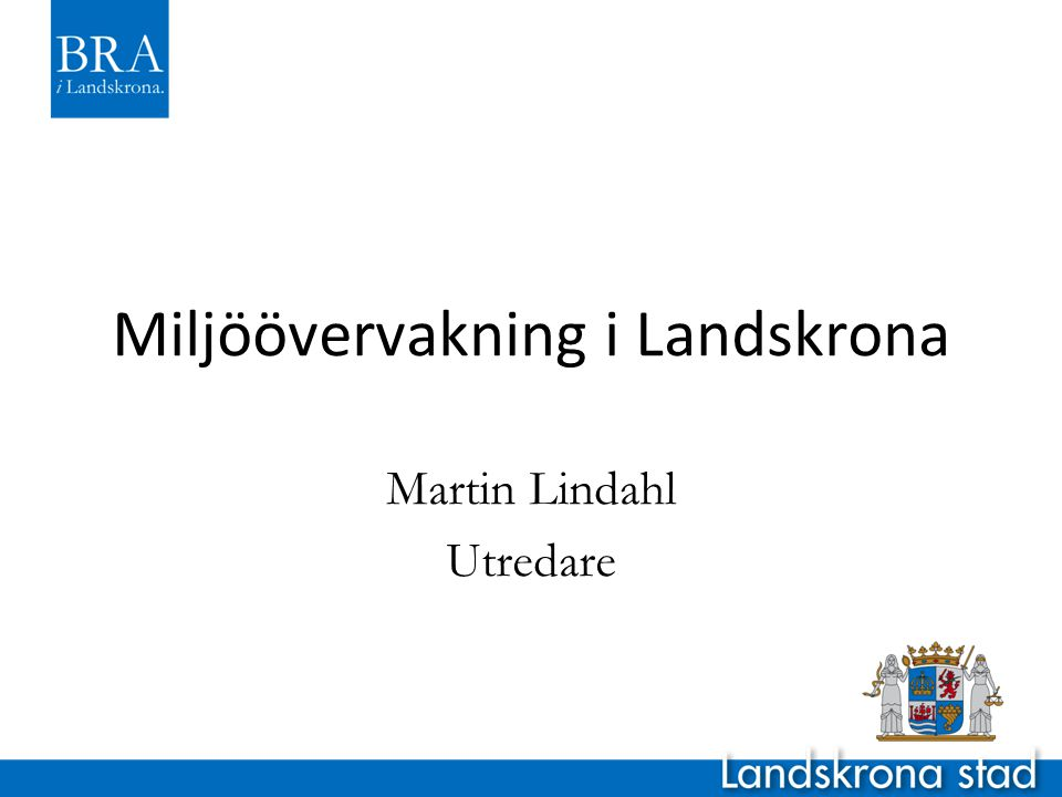 Miljöövervakning i Landskrona Martin Lindahl Utredare