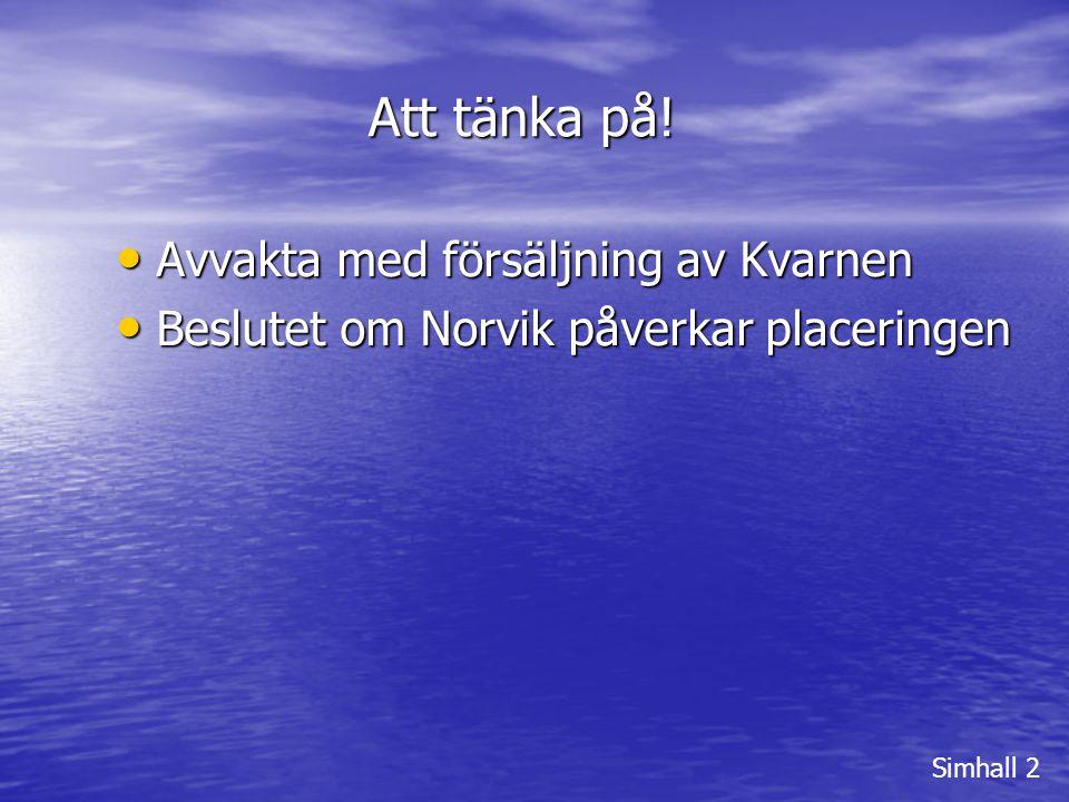 Att tänka på! Simhall 2 • Avvakta med försäljning av Kvarnen • Beslutet om Norvik påverkar placeringen