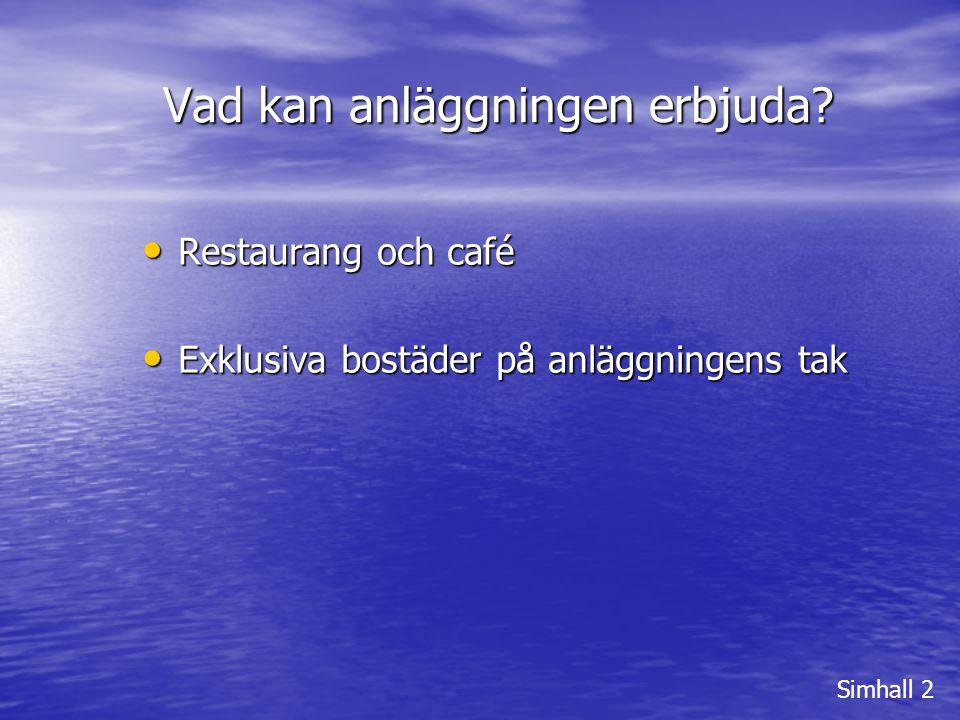 Vad kan anläggningen erbjuda? Simhall 2 • Restaurang och café • Exklusiva bostäder på anläggningens tak