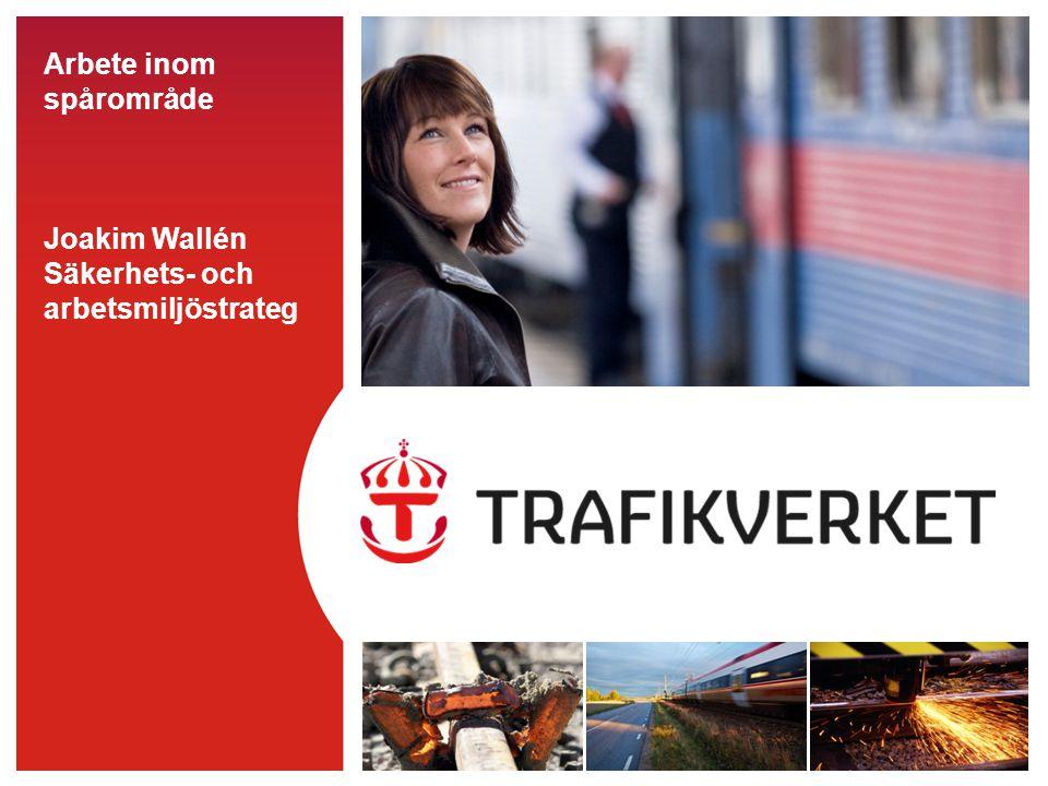 Arbete inom spårområde Joakim Wallén Säkerhets- och arbetsmiljöstrateg
