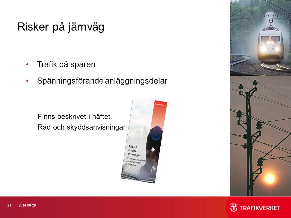 212014-06-29 Risker på järnväg •Trafik på spåren •Spänningsförande anläggningsdelar Finns beskrivet i häftet Råd och skyddsanvisningar
