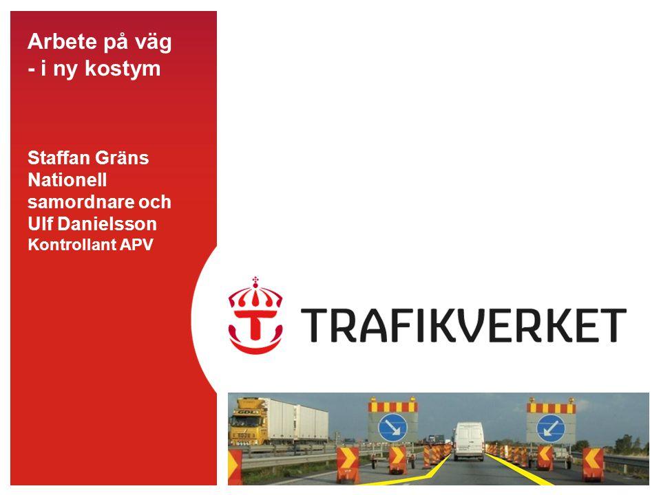 Arbete på väg - i ny kostym Staffan Gräns Nationell samordnare och Ulf Danielsson Kontrollant APV Sktm