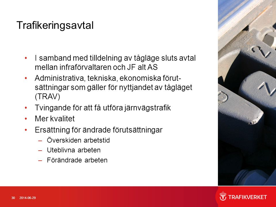 302014-06-29 Trafikeringsavtal •I samband med tilldelning av tågläge sluts avtal mellan infraförvaltaren och JF alt AS •Administrativa, tekniska, ekon