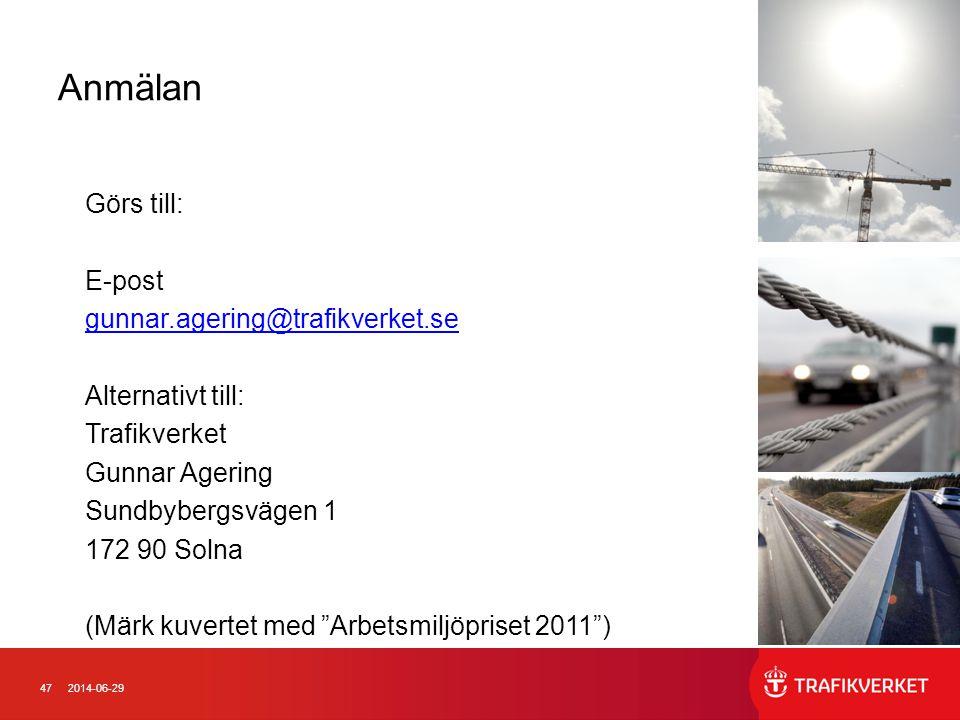 472014-06-29 Anmälan Görs till: E-post gunnar.agering@trafikverket.se Alternativt till: Trafikverket Gunnar Agering Sundbybergsvägen 1 172 90 Solna (M