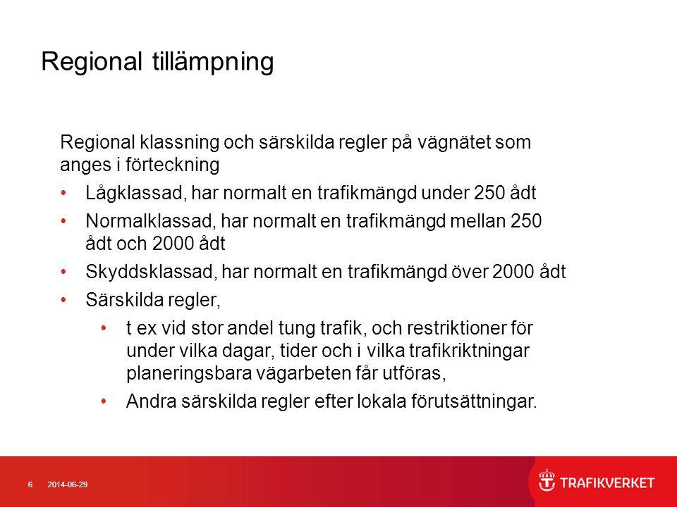 62014-06-29 Regional tillämpning Regional klassning och särskilda regler på vägnätet som anges i förteckning •Lågklassad, har normalt en trafikmängd u
