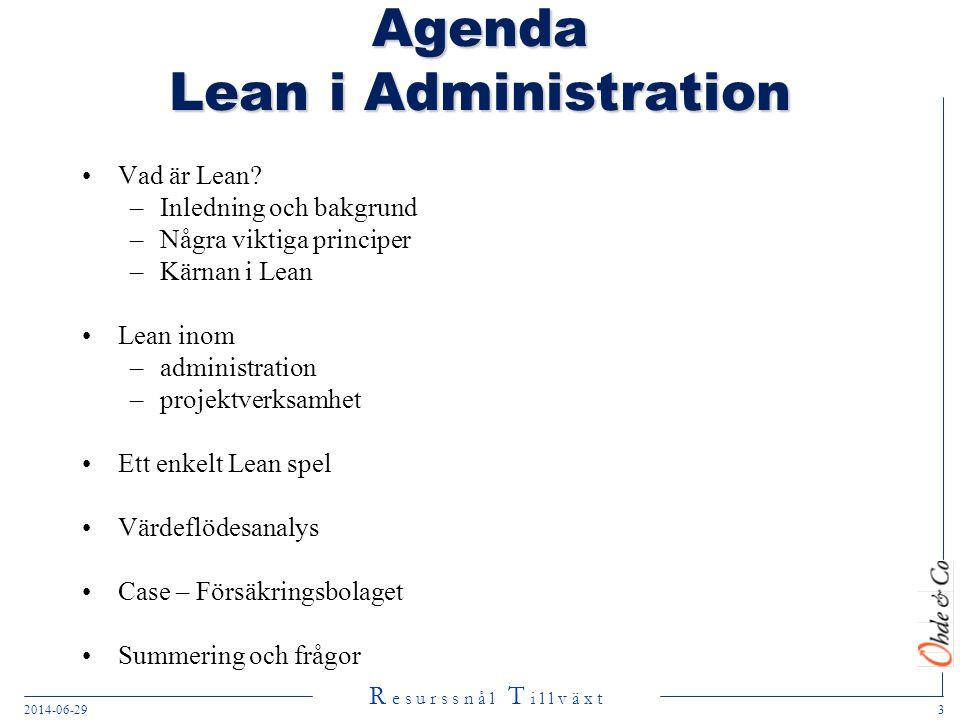 R e s u r s s n å l T i l l v ä x t 2014-06-293 Agenda Lean i Administration •Vad är Lean? –Inledning och bakgrund –Några viktiga principer –Kärnan i