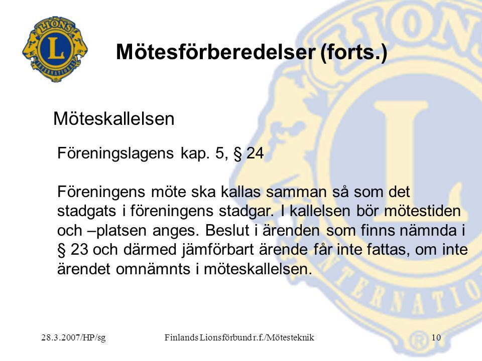 28.3.2007/HP/sgFinlands Lionsförbund r.f./Mötesteknik10 Mötesförberedelser (forts.) Föreningslagens kap. 5, § 24 Föreningens möte ska kallas samman så