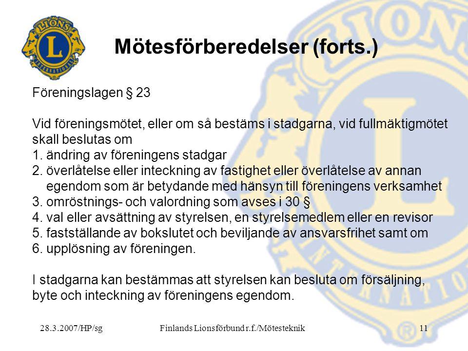 28.3.2007/HP/sgFinlands Lionsförbund r.f./Mötesteknik11 Mötesförberedelser (forts.) Föreningslagen § 23 Vid föreningsmötet, eller om så bestäms i stad