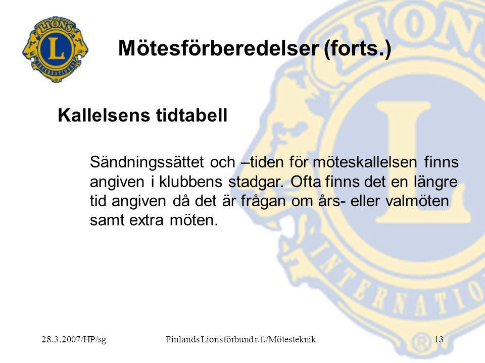 28.3.2007/HP/sgFinlands Lionsförbund r.f./Mötesteknik13 Mötesförberedelser (forts.) Sändningssättet och –tiden för möteskallelsen finns angiven i klub