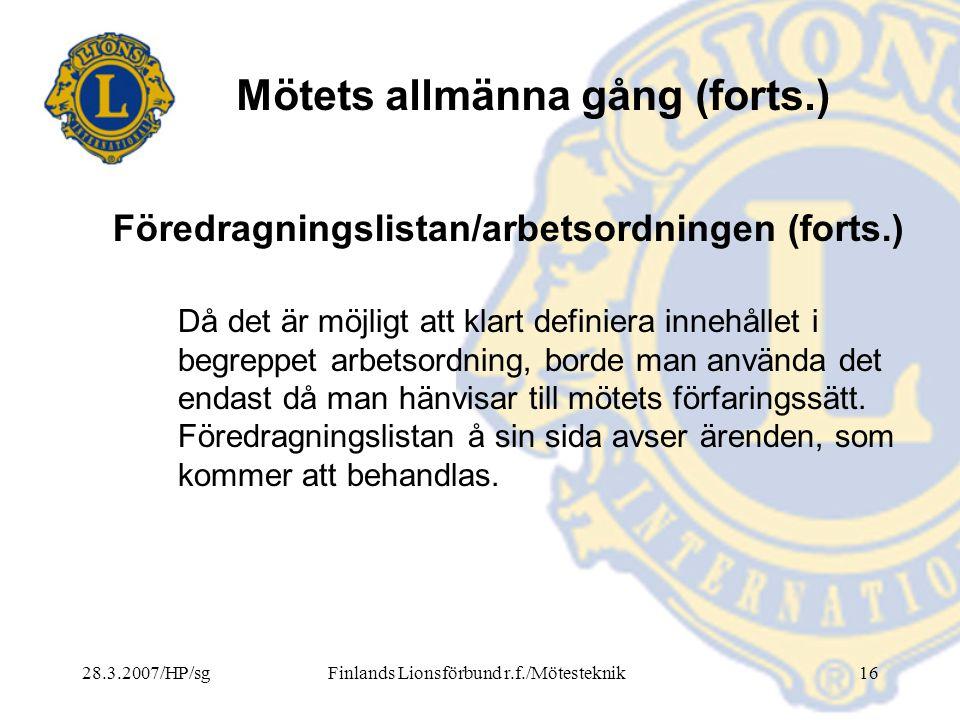 28.3.2007/HP/sgFinlands Lionsförbund r.f./Mötesteknik16 Mötets allmänna gång (forts.) Då det är möjligt att klart definiera innehållet i begreppet arb