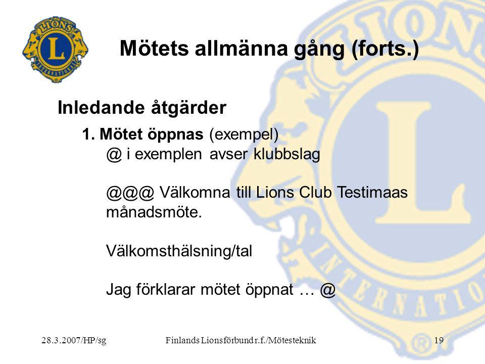 28.3.2007/HP/sgFinlands Lionsförbund r.f./Mötesteknik19 Mötets allmänna gång (forts.) 1. Mötet öppnas (exempel) @ i exemplen avser klubbslag @@@ Välko