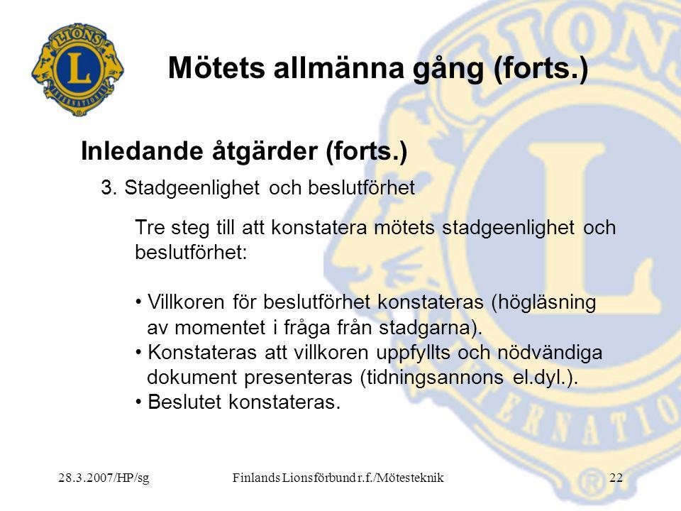 28.3.2007/HP/sgFinlands Lionsförbund r.f./Mötesteknik22 Mötets allmänna gång (forts.) 3. Stadgeenlighet och beslutförhet Tre steg till att konstatera