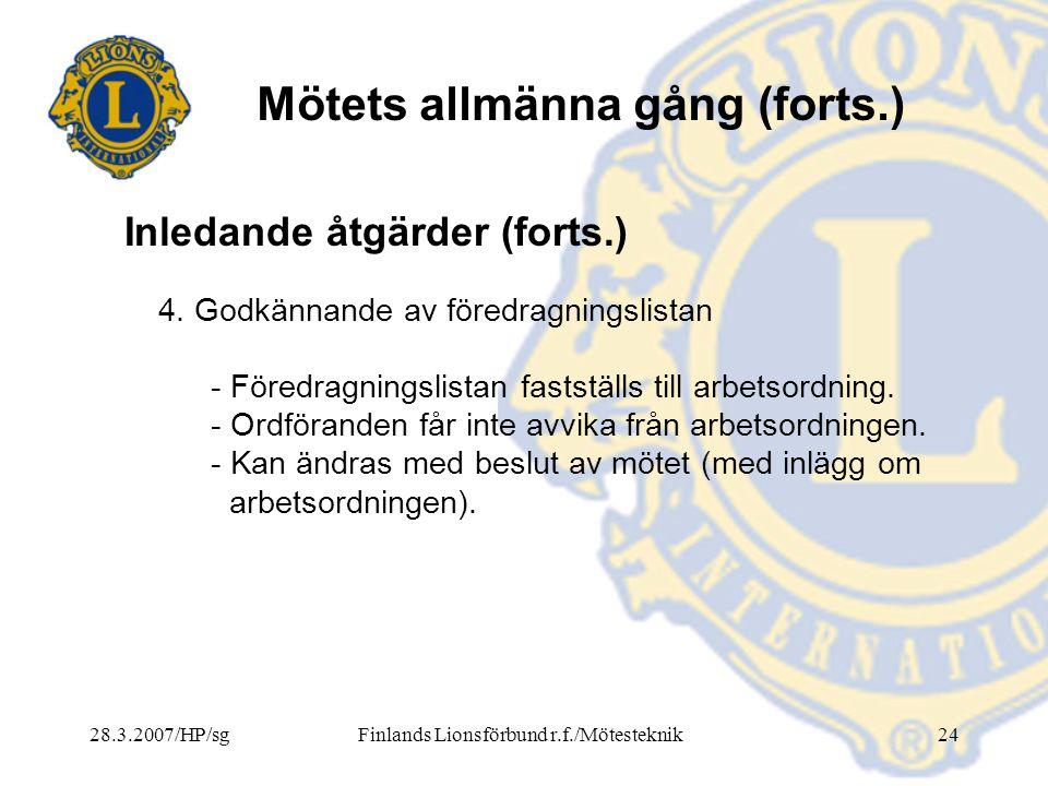 28.3.2007/HP/sgFinlands Lionsförbund r.f./Mötesteknik24 Mötets allmänna gång (forts.) 4. Godkännande av föredragningslistan - Föredragningslistan fast