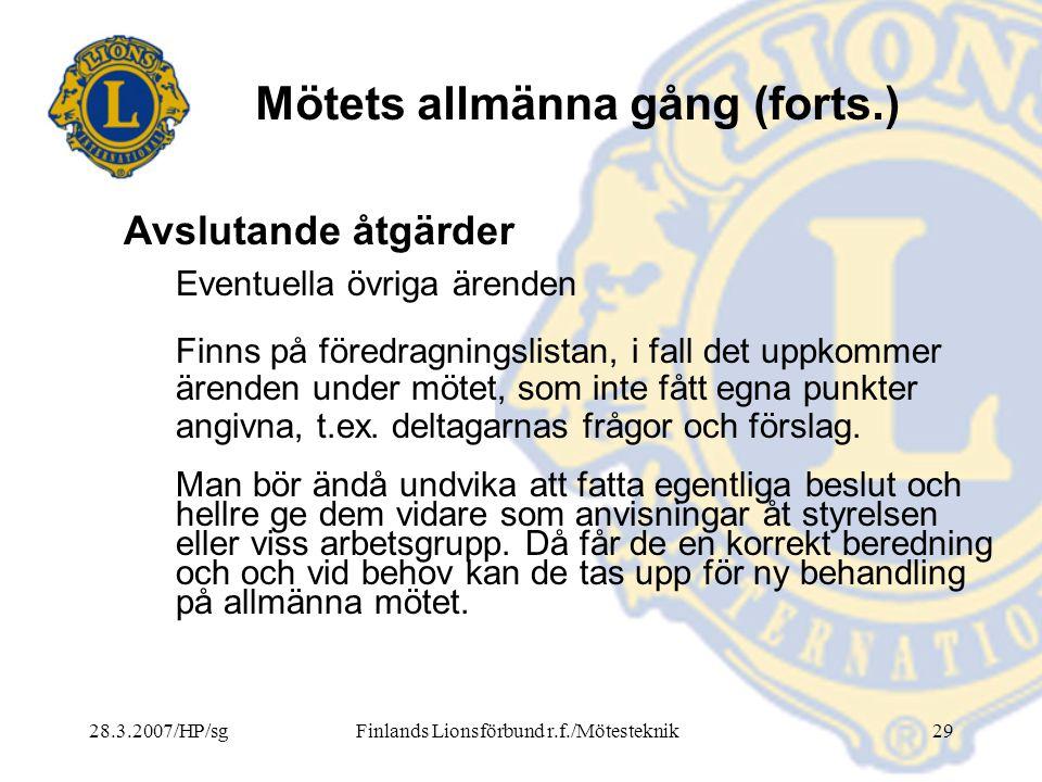 28.3.2007/HP/sgFinlands Lionsförbund r.f./Mötesteknik29 Mötets allmänna gång (forts.) Eventuella övriga ärenden Finns på föredragningslistan, i fall d