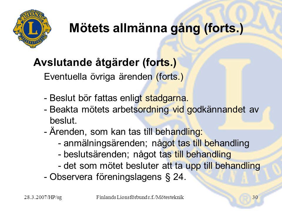28.3.2007/HP/sgFinlands Lionsförbund r.f./Mötesteknik30 Mötets allmänna gång (forts.) Eventuella övriga ärenden (forts.) - Beslut bör fattas enligt st