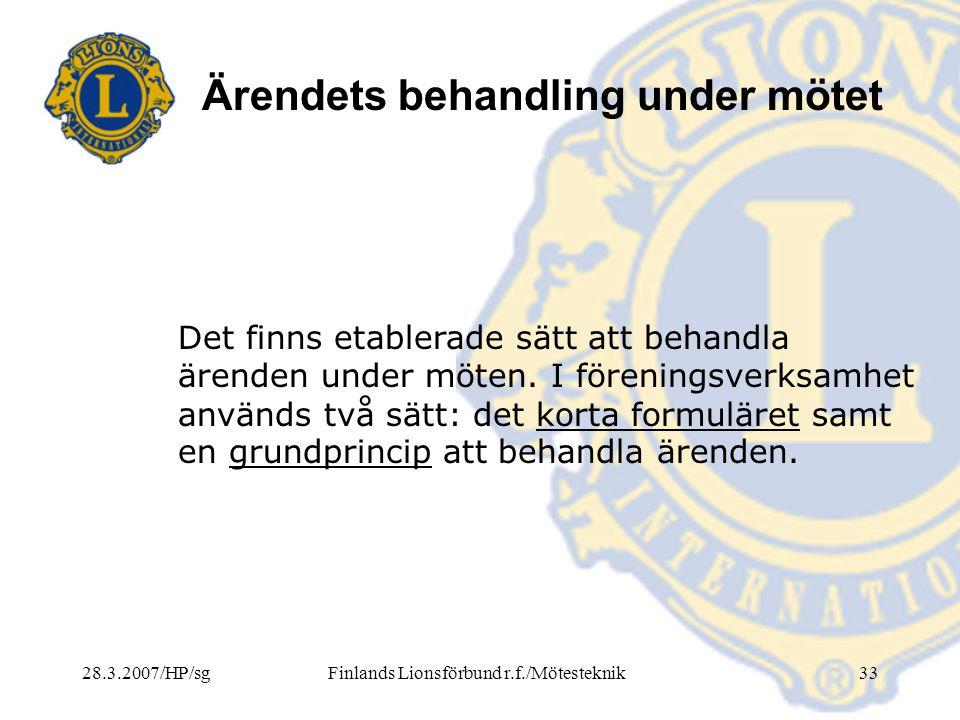 28.3.2007/HP/sgFinlands Lionsförbund r.f./Mötesteknik33 Ärendets behandling under mötet Det finns etablerade sätt att behandla ärenden under möten. I