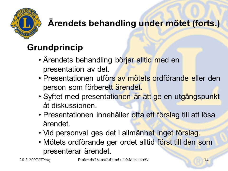 28.3.2007/HP/sgFinlands Lionsförbund r.f./Mötesteknik34 Ärendets behandling under mötet (forts.) • Ärendets behandling börjar alltid med en presentati