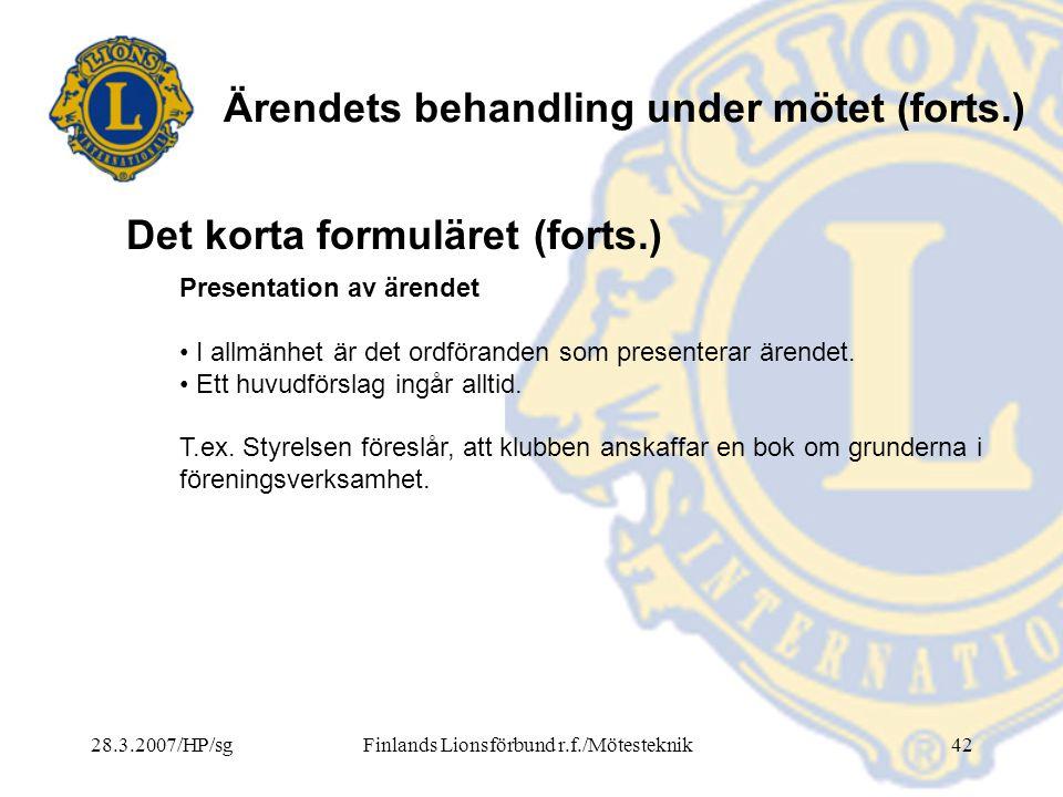 28.3.2007/HP/sgFinlands Lionsförbund r.f./Mötesteknik42 Ärendets behandling under mötet (forts.) Presentation av ärendet • I allmänhet är det ordföran