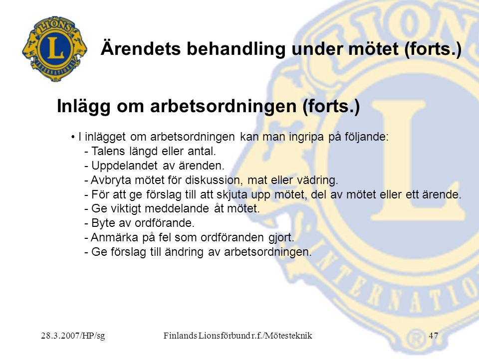 28.3.2007/HP/sgFinlands Lionsförbund r.f./Mötesteknik47 Ärendets behandling under mötet (forts.) • I inlägget om arbetsordningen kan man ingripa på fö