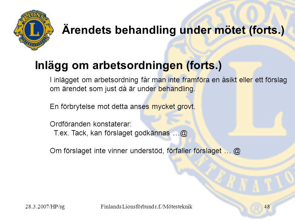28.3.2007/HP/sgFinlands Lionsförbund r.f./Mötesteknik48 Ärendets behandling under mötet (forts.) I inlägget om arbetsordning får man inte framföra en