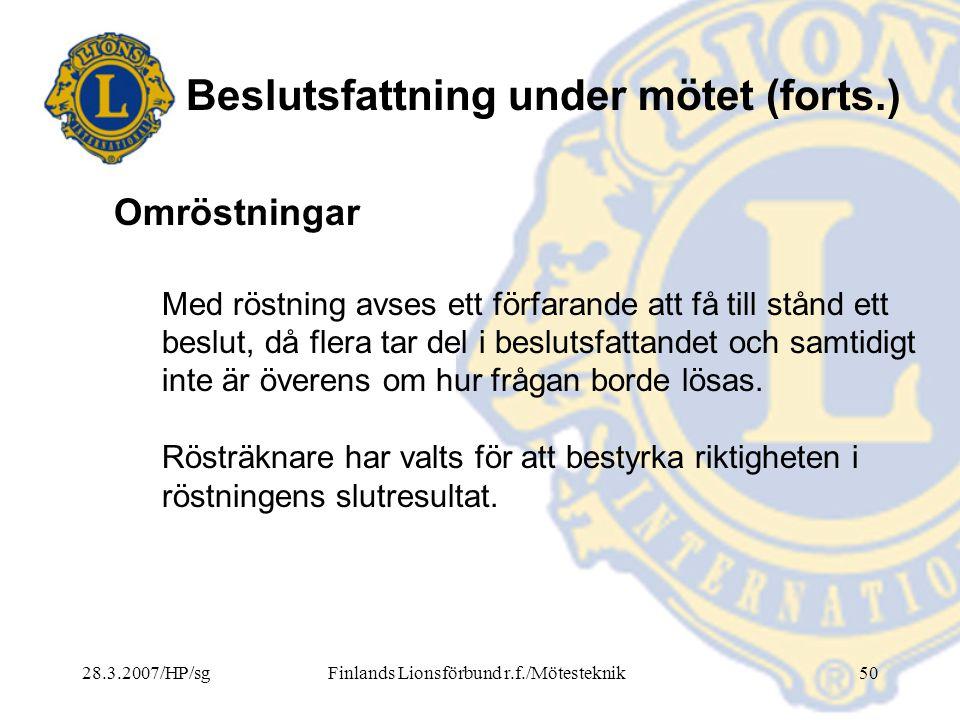 28.3.2007/HP/sgFinlands Lionsförbund r.f./Mötesteknik50 Beslutsfattning under mötet (forts.) Med röstning avses ett förfarande att få till stånd ett b