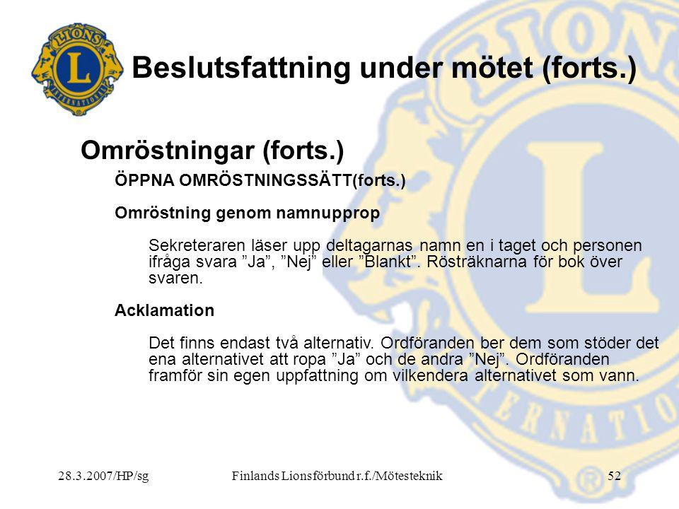 28.3.2007/HP/sgFinlands Lionsförbund r.f./Mötesteknik52 Beslutsfattning under mötet (forts.) ÖPPNA OMRÖSTNINGSSÄTT(forts.) Omröstning genom namnupprop