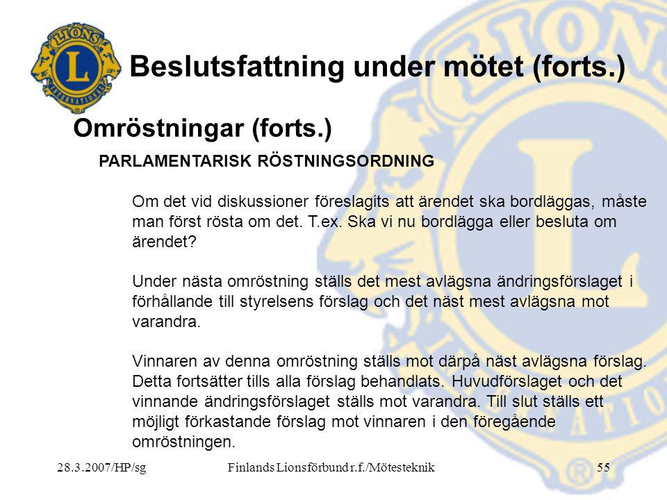 28.3.2007/HP/sgFinlands Lionsförbund r.f./Mötesteknik55 Beslutsfattning under mötet (forts.) PARLAMENTARISK RÖSTNINGSORDNING Om det vid diskussioner f