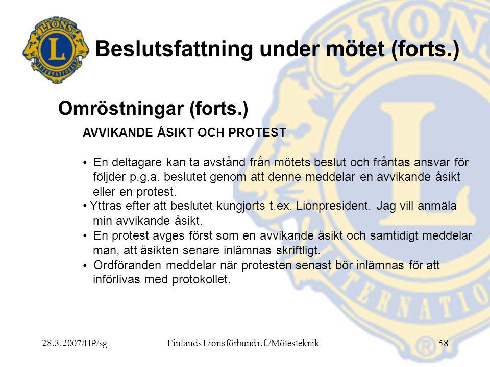 28.3.2007/HP/sgFinlands Lionsförbund r.f./Mötesteknik58 Beslutsfattning under mötet (forts.) AVVIKANDE ÅSIKT OCH PROTEST • En deltagare kan ta avstånd