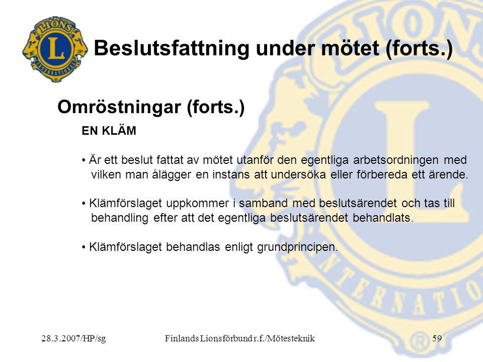 28.3.2007/HP/sgFinlands Lionsförbund r.f./Mötesteknik59 Beslutsfattning under mötet (forts.) EN KLÄM • Är ett beslut fattat av mötet utanför den egent