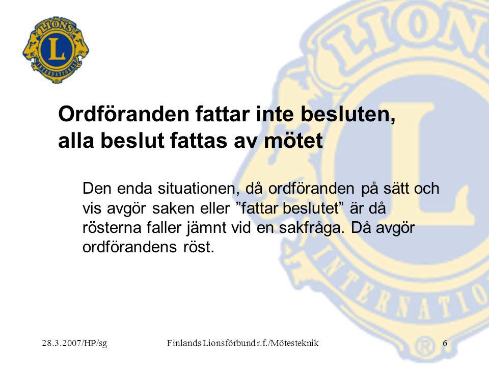28.3.2007/HP/sgFinlands Lionsförbund r.f./Mötesteknik57 Beslutsfattning under mötet (forts.) OMRÖSTNINGENS RESULTAT Ordföranden bekräftar resultatet: T.ex.