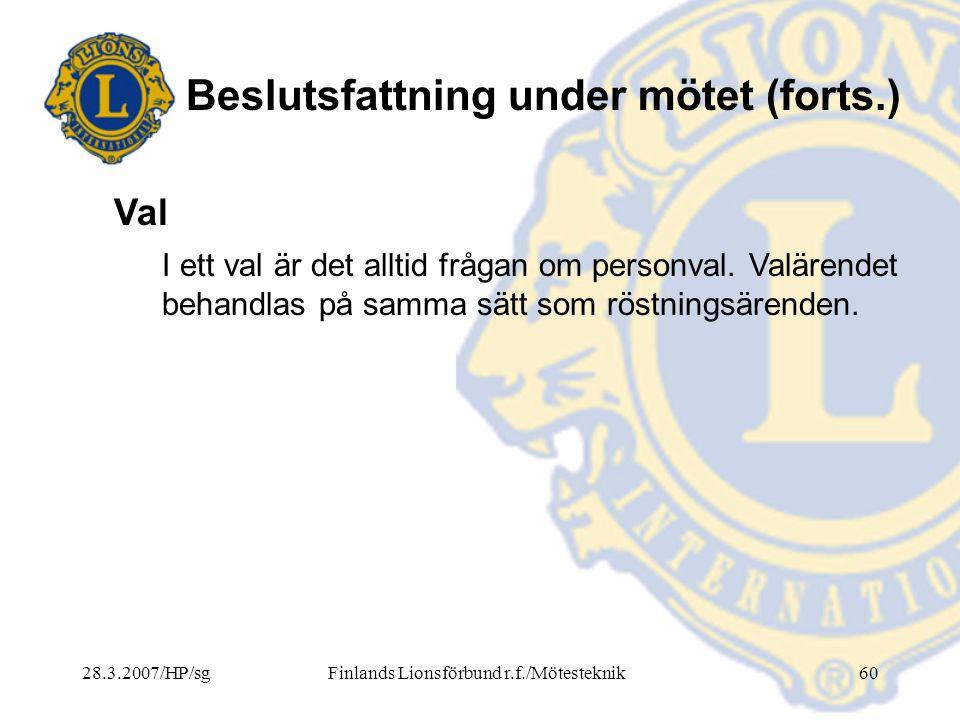 28.3.2007/HP/sgFinlands Lionsförbund r.f./Mötesteknik60 Beslutsfattning under mötet (forts.) I ett val är det alltid frågan om personval. Valärendet b