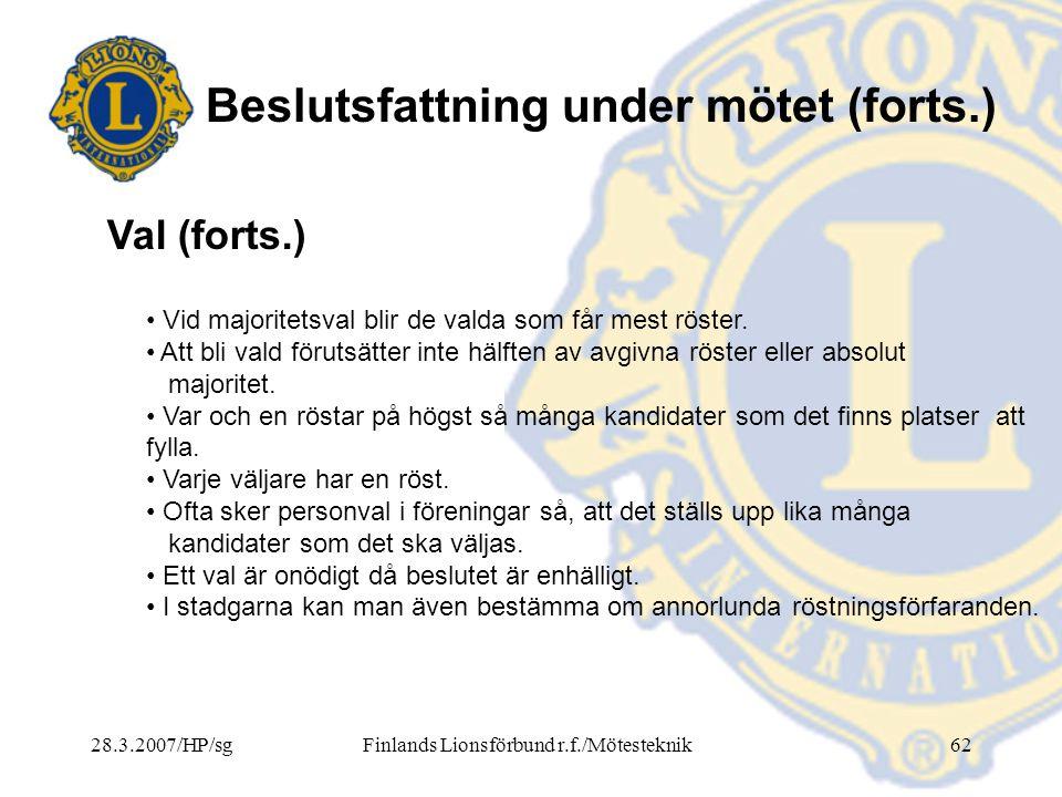 28.3.2007/HP/sgFinlands Lionsförbund r.f./Mötesteknik62 Beslutsfattning under mötet (forts.) • Vid majoritetsval blir de valda som får mest röster. •