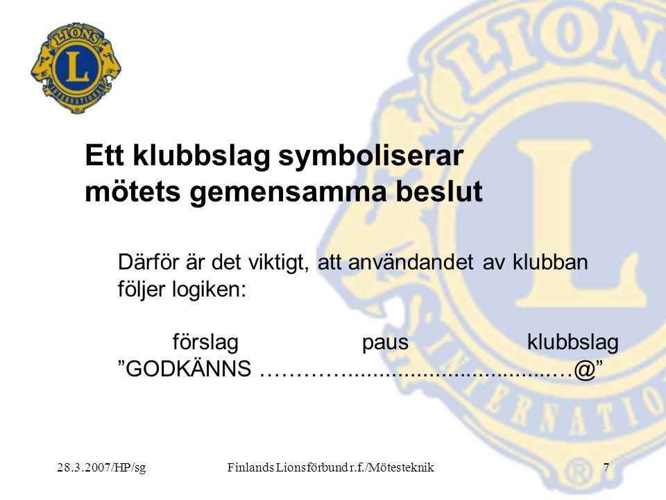 """28.3.2007/HP/sgFinlands Lionsförbund r.f./Mötesteknik7 Därför är det viktigt, att användandet av klubban följer logiken: förslag paus klubbslag """"GODKÄ"""