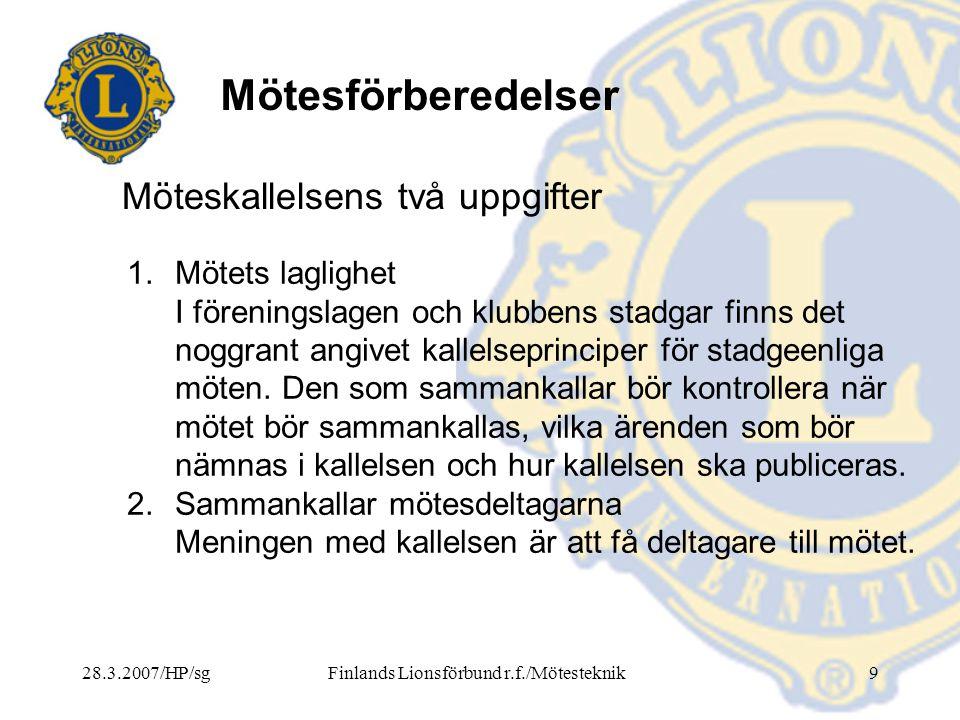 28.3.2007/HP/sgFinlands Lionsförbund r.f./Mötesteknik9 Mötesförberedelser 1.Mötets laglighet I föreningslagen och klubbens stadgar finns det noggrant