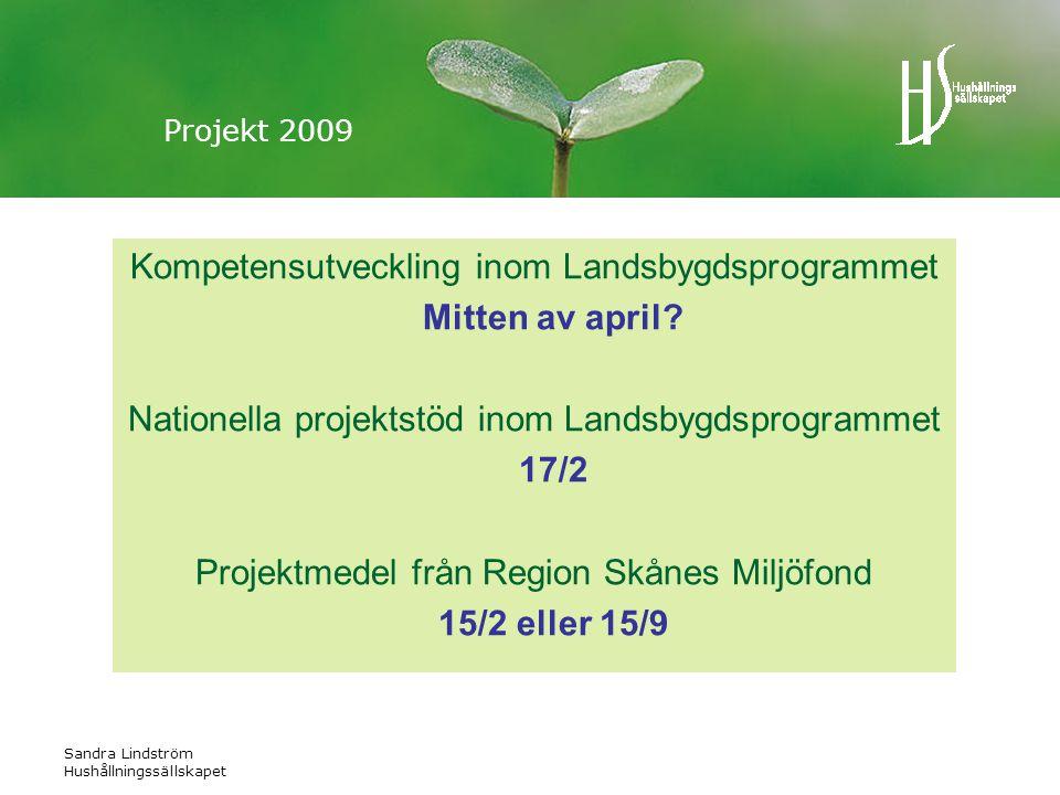 Sandra Lindström Hushållningssällskapet Projekt 2009 Kompetensutveckling inom Landsbygdsprogrammet Mitten av april.