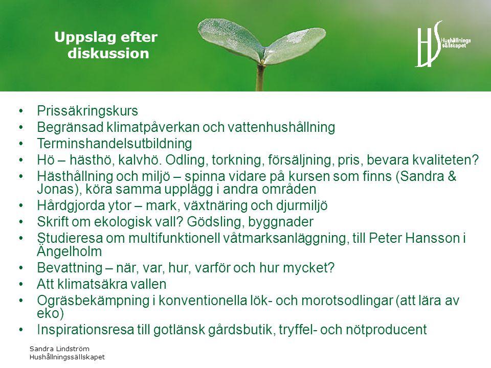 Sandra Lindström Hushållningssällskapet Uppslag efter diskussion •Prissäkringskurs •Begränsad klimatpåverkan och vattenhushållning •Terminshandelsutbildning •Hö – hästhö, kalvhö.