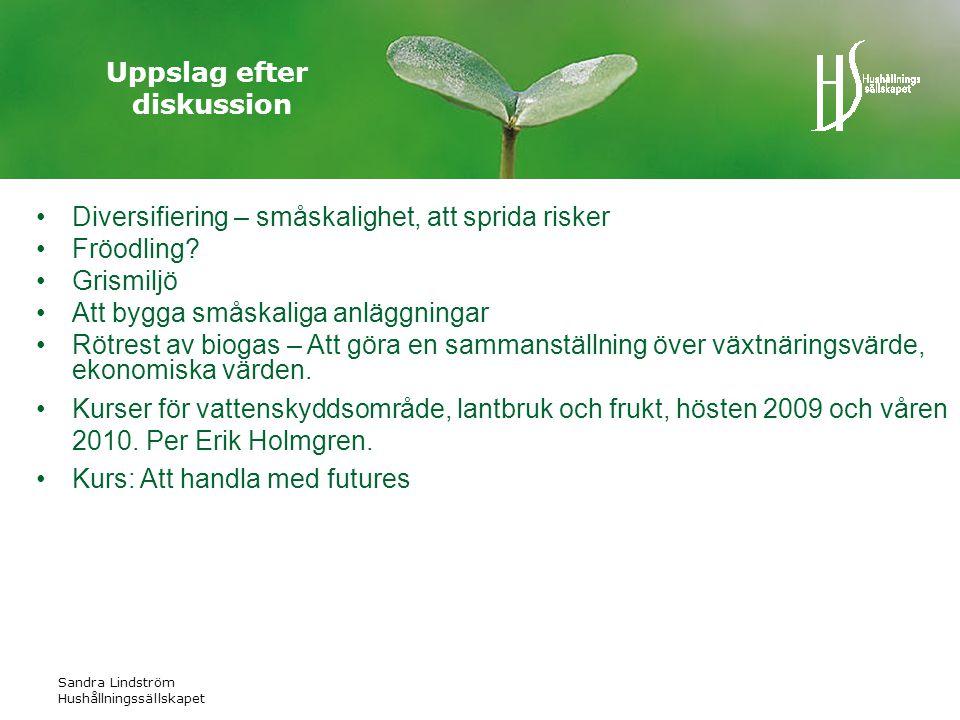 Sandra Lindström Hushållningssällskapet Uppslag efter diskussion •Diversifiering – småskalighet, att sprida risker •Fröodling.