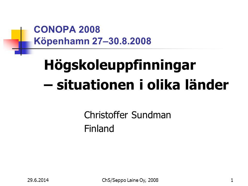 29.6.2014ChS/Seppo Laine Oy, 20081 CONOPA 2008 Köpenhamn 27–30.8.2008 Högskoleuppfinningar – situationen i olika länder Christoffer Sundman Finland