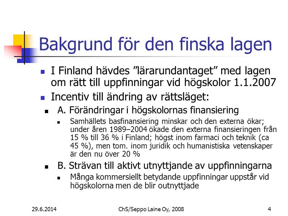 Bakgrund för den finska lagen  I Finland hävdes lärarundantaget med lagen om rätt till uppfinningar vid högskolor 1.1.2007  Incentiv till ändring av rättsläget:  A.