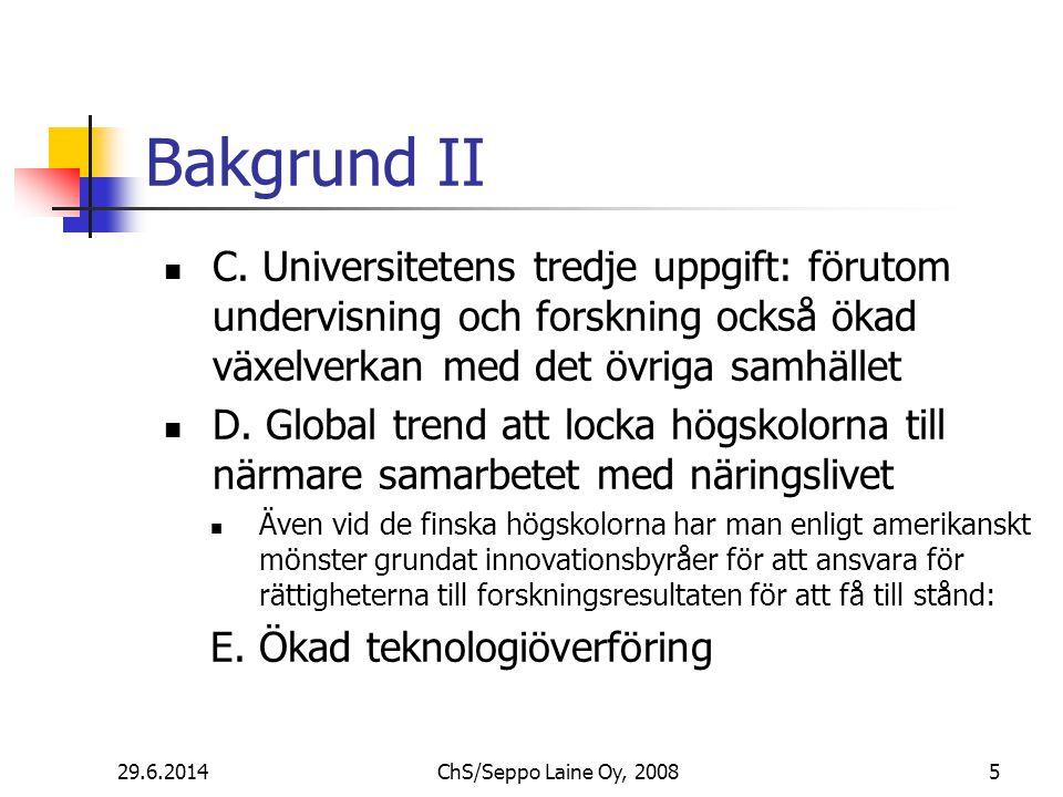 Bakgrund II  C. Universitetens tredje uppgift: förutom undervisning och forskning också ökad växelverkan med det övriga samhället  D. Global trend a