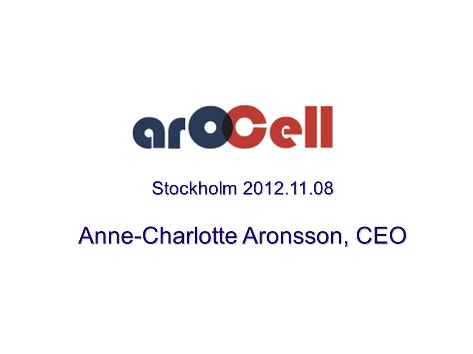 Stockholm 2012.11.08 Anne-Charlotte Aronsson, CEO
