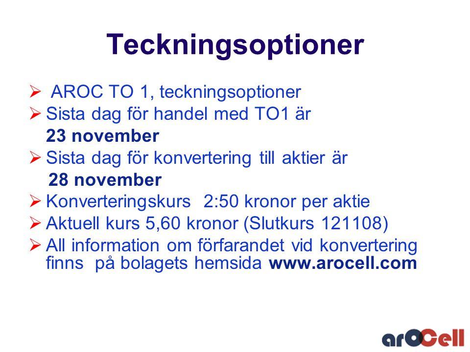Teckningsoptioner  AROC TO 1, teckningsoptioner  Sista dag för handel med TO1 är 23 november  Sista dag för konvertering till aktier är 28 november