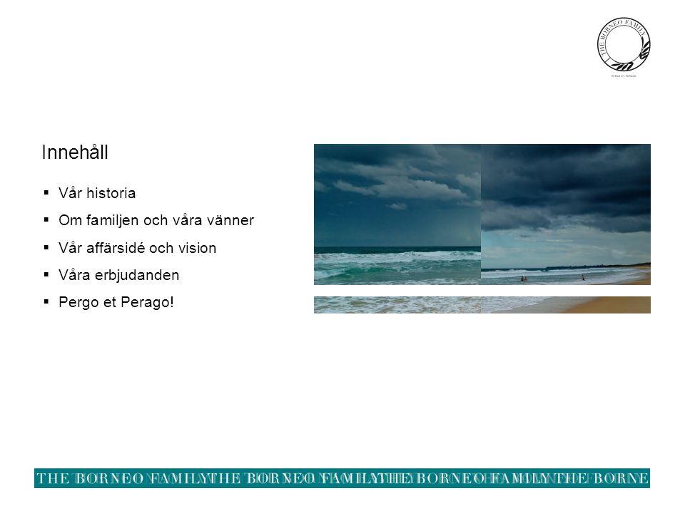 Innehåll  Vår historia  Om familjen och våra vänner  Vår affärsidé och vision  Våra erbjudanden  Pergo et Perago!