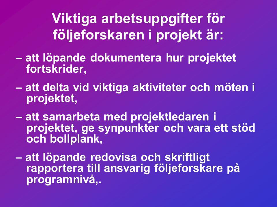 Nya svenska regler för följeforskning • I projekt som har en budget över 10 000 000 kronor måste en utomstående följeforskare anlitas • I projekt med mindre budget måste egen utvärdering utföras